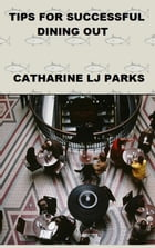 Tips For Successful Dining Out by Catharine LJ Parks