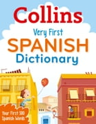 Collins Very First Spanish Dictionary (Collins Primary Dictionaries) by Collins Dictionaries