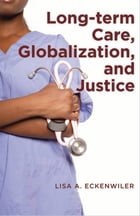 Long-term Care, Globalization, and Justice by Lisa A. Eckenwiler