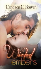 Wicked Embers: Sequel to Spur of the Moment by Candace C. Bowen