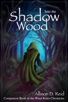 Into the Shadow Wood: Wind Rider Chronicles by Allison D. Reid