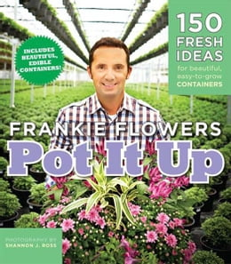 Book Pot It Up: 150 Fresh Ideas for Beautiful, Easy-to-Grow Containers by Frankie Flowers