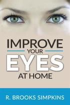 Improve your Eyes at Home by R. Brooks Simpkins