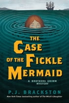 The Case of the Fickle Mermaid: A Brothers Grimm Mystery (Brothers Grimm Mysteries) Cover Image