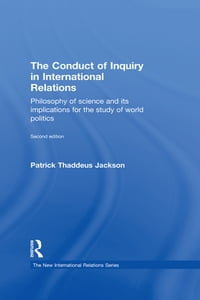 The Conduct of Inquiry in International Relations: Philosophy of Science and Its Implications for…