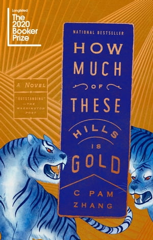 How Much of These Hills Is Gold: A Novel by C Pam Zhang
