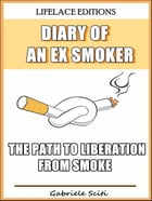 Diary of an Ex Smoker - The Path to Liberation from Smoke by Gabriele Sciti