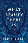 What Beauty There Is Cover Image