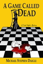 A Game Called Dead by Michael Stephen Daigle