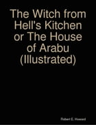 The Witch from Hell's Kitchen or The House of Arabu (Illustrated) by Robert E. Howard