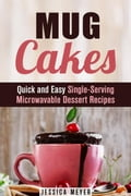 Mug Cakes: Quick and Easy Single-Serving Microwavable Dessert Recipes 94c22494-dec2-49d5-8f3e-acde95ccce32