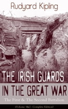 The Irish Guards in the Great War: The First & The Second Battalion (Volume 1&2 - Complete Edition) by Rudyard Kipling