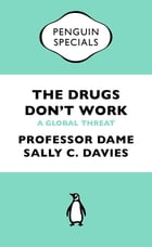 The Drugs Don't Work: A Global Threat by Professor Dame Sally Davies