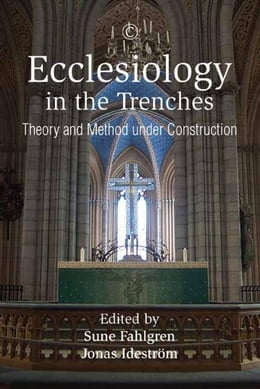 Book Ecclesiology in the Trenches: Theory and Method under Construction by Fahlgren, Sune