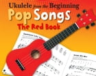 Ukulele from the Beginning: Pop Songs (The Red Book) by Chester Music