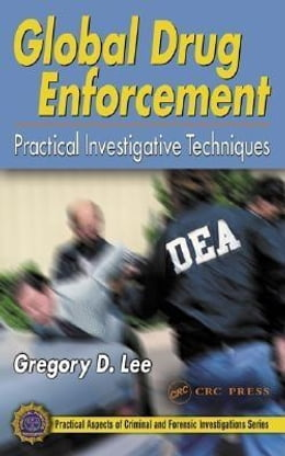 Book Global Drug Enforcement: Practical Investigative Techniques by Lee, Gregory D.