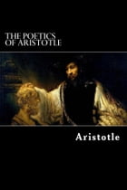 The Poetics of Aristotle by Aristotle