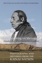Pictures Bring Us Messages / Sinaakssiiksi aohtsimaahpihkookiyaawa: Photographs and Histories from…