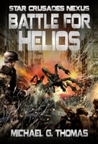 Battle for Helios (Star Crusades Nexus, Book7) by Michael G. Thomas