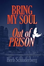 Bring My Soul Out of Prison by Herb Schluderberg