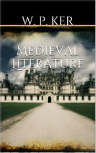 Medieval Literature by W. P. Ker