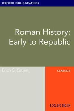 Book Roman History: Early to Republic: Oxford Bibliographies Online Research Guide by Erich S. Gruen