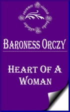 Heart of a Woman by Baroness Orczy