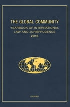 The Global Community Yearbook of International Law and Jurisprudence 2015 by Giuliana Ziccardi Capaldo