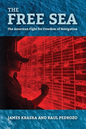 The Free Sea: The American Fight for Freedom of Navigation by James Kraska