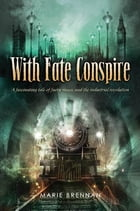 With Fate Conspire: A Fascinating Tale of Faery Magic and the Industrial Revolution by Marie Brennan