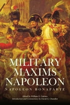 The Military Maxims of Napoleon by Daniel G. Chandler