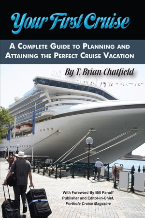 Your First Cruise: A Complete Guide to Planning and Attaining the Perfect Cruise Vacation
