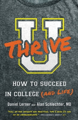 Book U Thrive: How to Succeed in College (and Life) by Dan Lerner