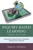 Inquiry-Based Learning: Designing Instruction to Promote Higher Level Thinking by Teresa Coffman