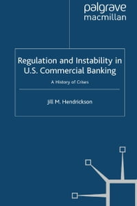 Regulation and Instability in U.S. Commercial Banking: A History of Crises