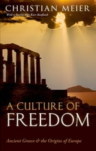 A Culture of Freedom: Ancient Greece and the Origins of Europe by Christian Meier
