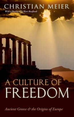 Book A Culture of Freedom: Ancient Greece and the Origins of Europe by Christian Meier