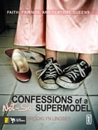 Confessions of a Not-So-Supermodel: Faith, Friends, and Festival Queens by Brooklyn E. Lindsey