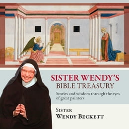 Book Sister Wendy's Bible Treasury: Stories and wisdom through the eyes of great painters by Wendy Beckett