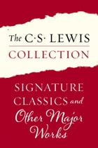 The C. S. Lewis Collection: Signature Classics and Other Major Works: The Eleven Titles Include: Mere Christianity; The Screwtape Letters, Miracles; T by C. S. Lewis
