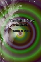 The British Navy in Battle by Arthur H. Pollen