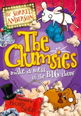 Book The Clumsies make a Mess of the Big Show (The Clumsies, Book 3) by Sorrel Anderson