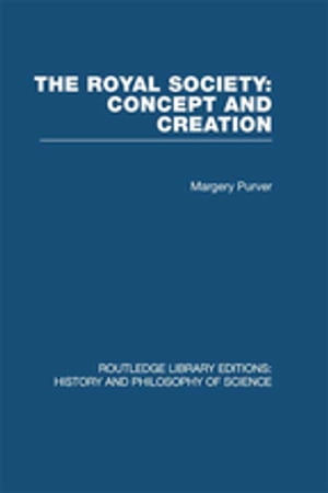The Royal Society: Concept and Creation by Margery Purver