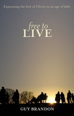 Book Free to Live: Expressing the love of Christ in an age of debt by Guy Brandon