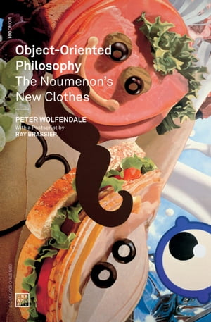 Object-Oriented Philosophy: The Noumenon's New Clothes by Peter Wolfendale
