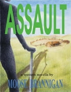 Assault by Moose Brannigan