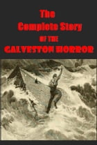 The Complete Story OF THE Galveston Horror by various survivors