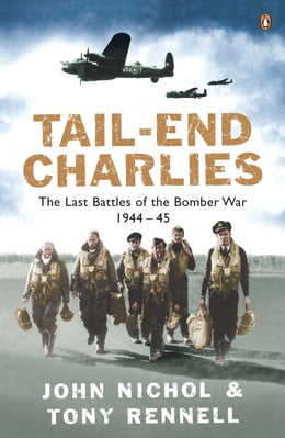 Book Tail-End Charlies: The Last Battles of the Bomber War 1944-45 by John Nichol