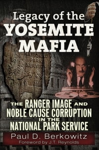 Legacy of the Yosemite Mafia: The Ranger Image and Noble Cause Corruption in the National Park…