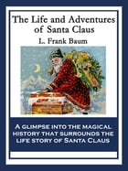 The Life and Adventures of Santa Claus: With linked Table of Contents by L. Frank Baum